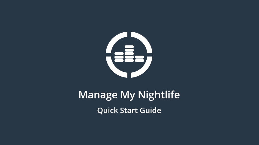 Manage My Nightlife Quick Start Guide