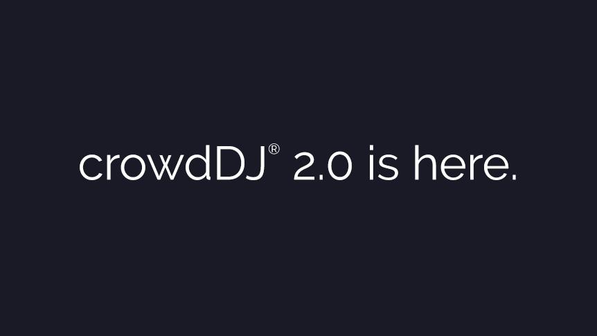 crowdDJ 2.0 is here.