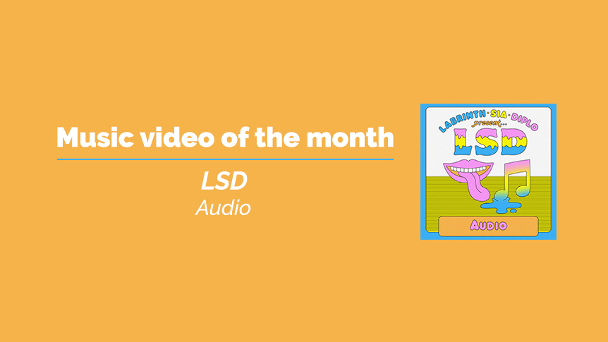 LSD - music video of the month