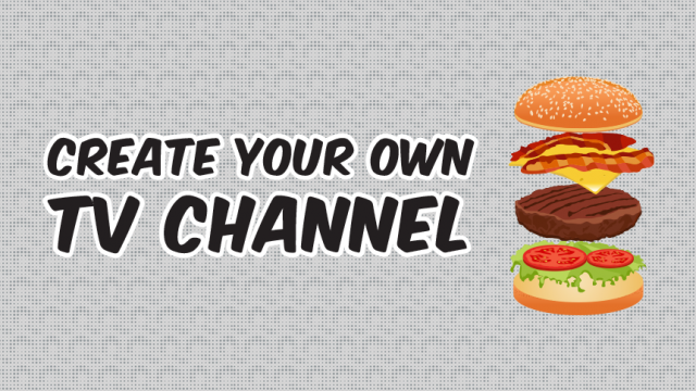 Create your own TV channel