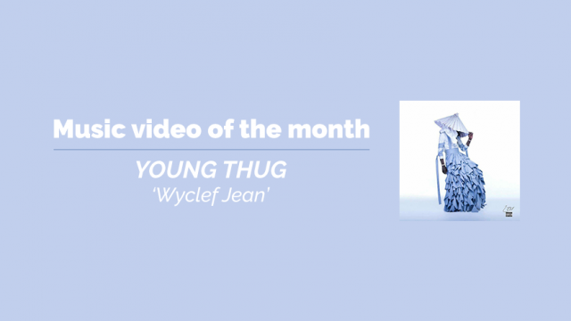 Music video of the month - Young Thug