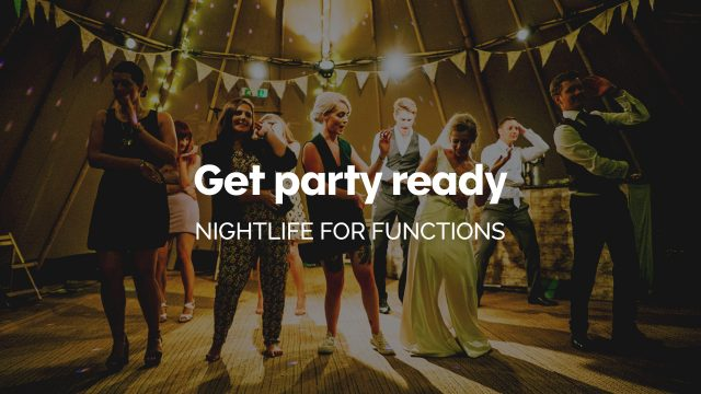 Get party ready - Nightlife for functions